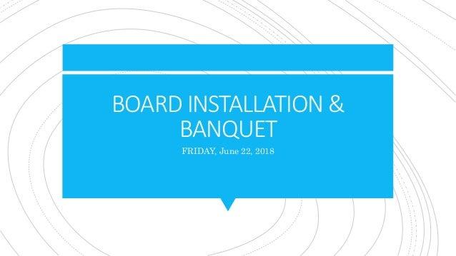 BOARD INSTALLATION & BANQUET FRIDAY, June 22, 2018