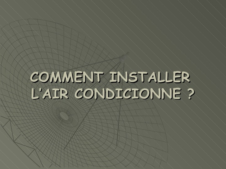 COMMENT INSTALLER  L'AIR CONDICIONNE ?