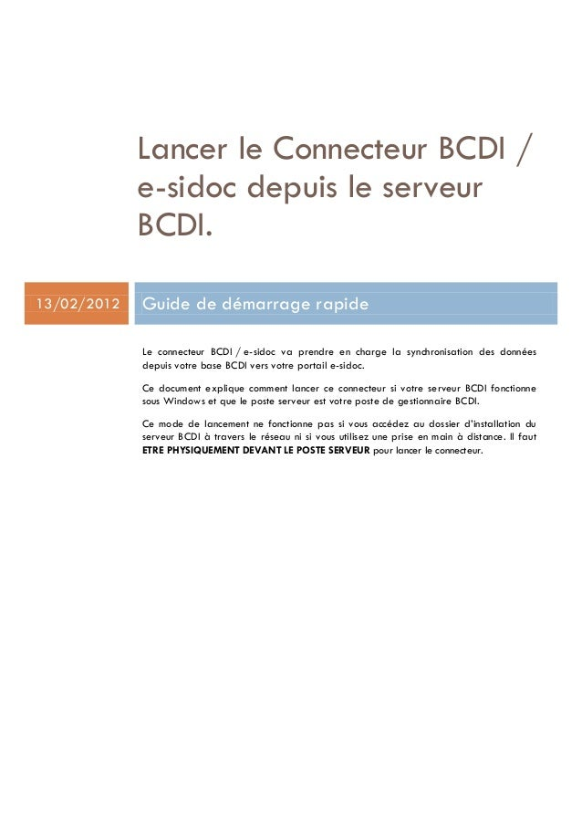 Lancer le Connecteur BCDI / e-sidoc depuis le serveur BCDI. 13/02/2012  Guide de démarrage rapide Le connecteur BCDI / e-s...