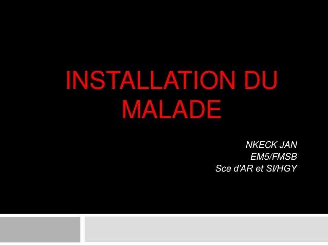 INSTALLATION DU MALADE NKECK JAN EM5/FMSB Sce d'AR et SI/HGY