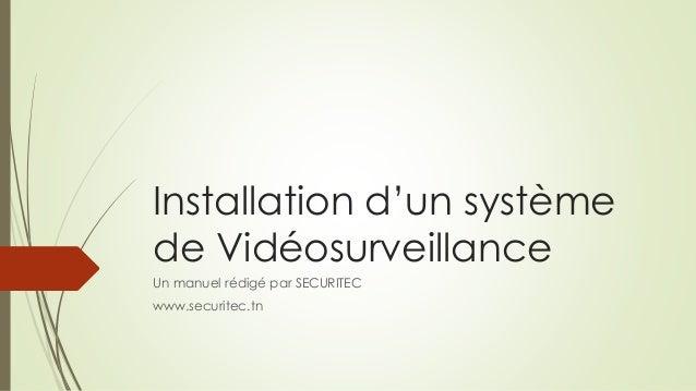 Installation d'un système  de Vidéosurveillance  Un manuel rédigé par SECURITEC  www.securitec.tn