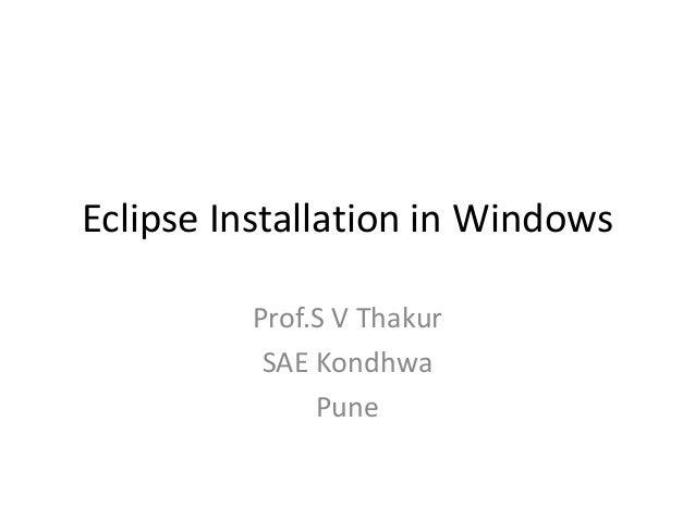 Eclipse Installation in Windows Prof.S V Thakur SAE Kondhwa Pune