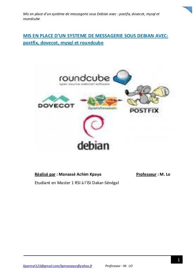 Mis en place d'un système de messagerie sous Debian avec : postfix, dovecot, mysql et roundcube Kparmel123@gmail.com/kpman...
