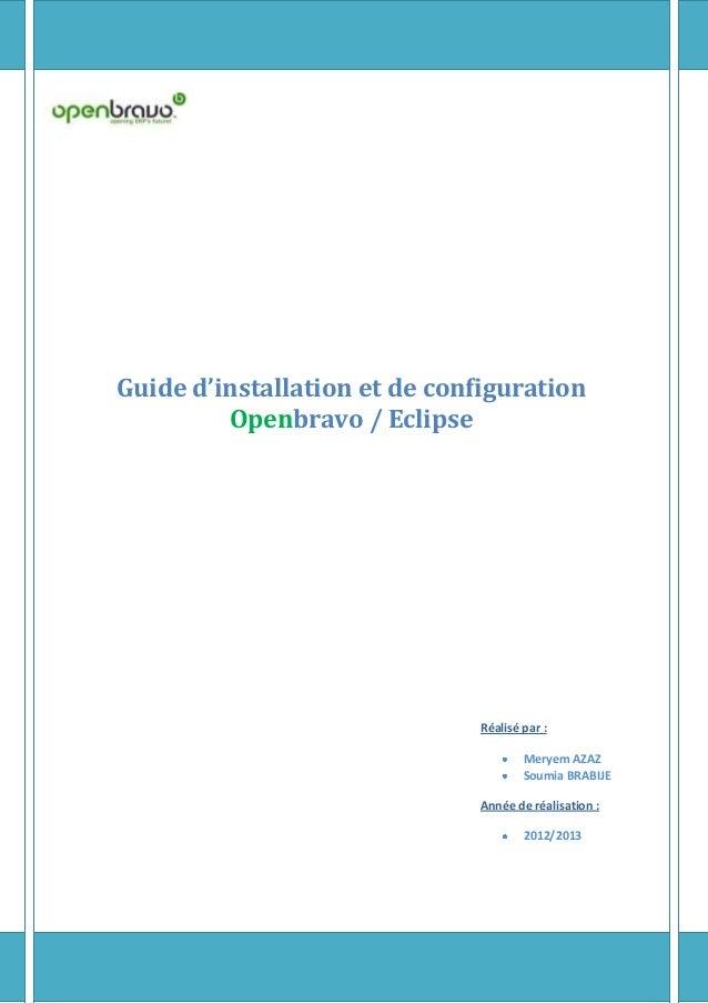 Réalisé par : Meryem AZAZ Soumia BRABIJE Année de réalisation : 2012/2013 Guide d'installation et de configuration Openbra...