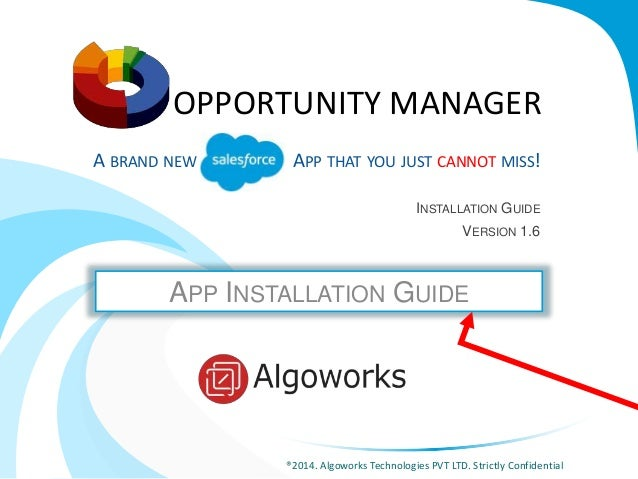 OPPORTUNITY MANAGER  A BRAND NEW ALESFORCE APP THAT YOU JUST CANNOT MISS!  INSTALLATION GUIDE  VERSION 1.6  APP INSTALLATI...