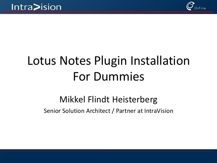 Lotus Notes Plugin Installation For Dummies<br />Mikkel Flindt Heisterberg<br />Senior Solution Architect / Partner at Int...
