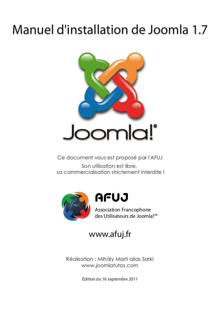 Manuel dinstallation de Joomla 1.7        Ce document vous est proposé par lAFUJ              Son utilisation est libre,  ...