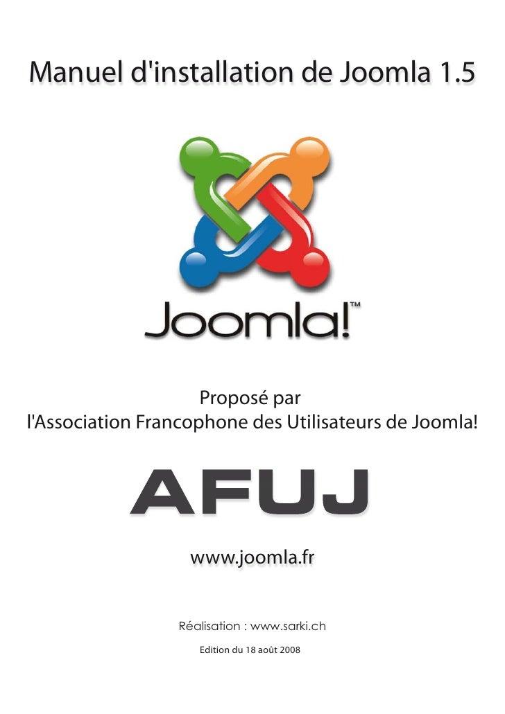 Manuel d'installation de Joomla 1.5                          Proposé par l'Association Francophone des Utilisateurs de Joo...