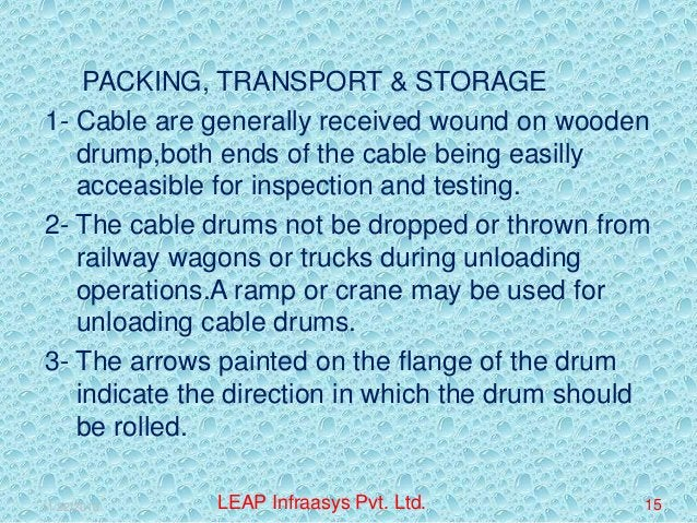 PACKING, TRANSPORT & STORAGE 1- Cable are generally received wound on wooden drump,both ends of the cable being easilly ac...