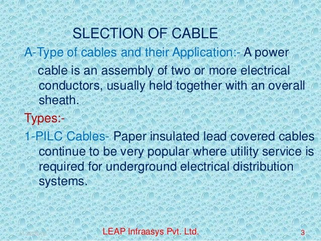 SLECTION OF CABLE A-Type of cables and their Application:- A power cable is an assembly of two or more electrical conducto...