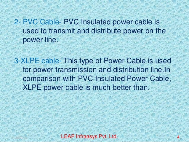 2- PVC Cable- PVC Insulated power cable is used to transmit and distribute power on the power line. 3-XLPE cable- This typ...
