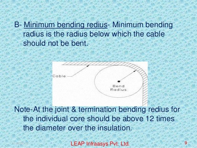 B- Minimum bending redius- Minimum bending radius is the radius below which the cable should not be bent..  Note-At the jo...