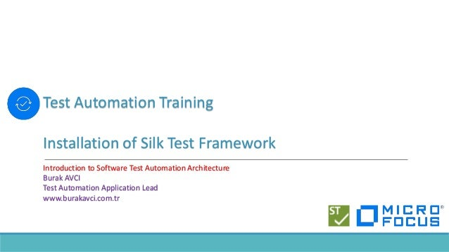 Test Automation Training Installation of Silk Test Framework Introduction to Software Test Automation Architecture Burak A...