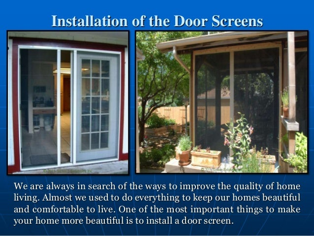 Installation of the Door Screens We are always in search of the ways to improve the quality of home living. Almost we used...