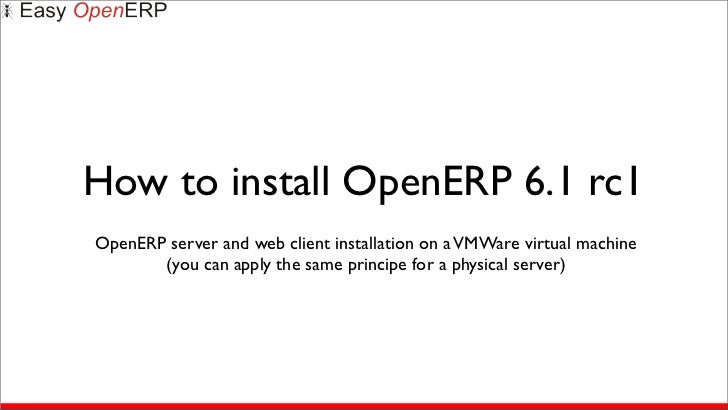 How to install OpenERP 6.1 rc1OpenERP server and web client installation on a VMWare virtual machine       (you can apply ...