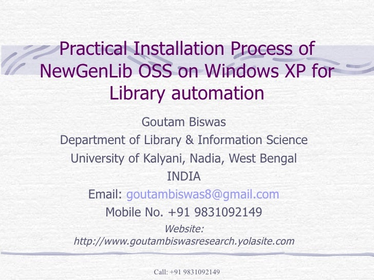 Practical Installation Process of NewGenLib OSS on Windows XP for Library automation Goutam Biswas Department of Library &...