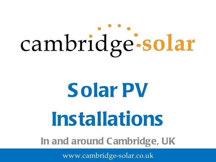 Solar PV Installations In and around Cambridge, UK www.cambridge-solar.co.uk