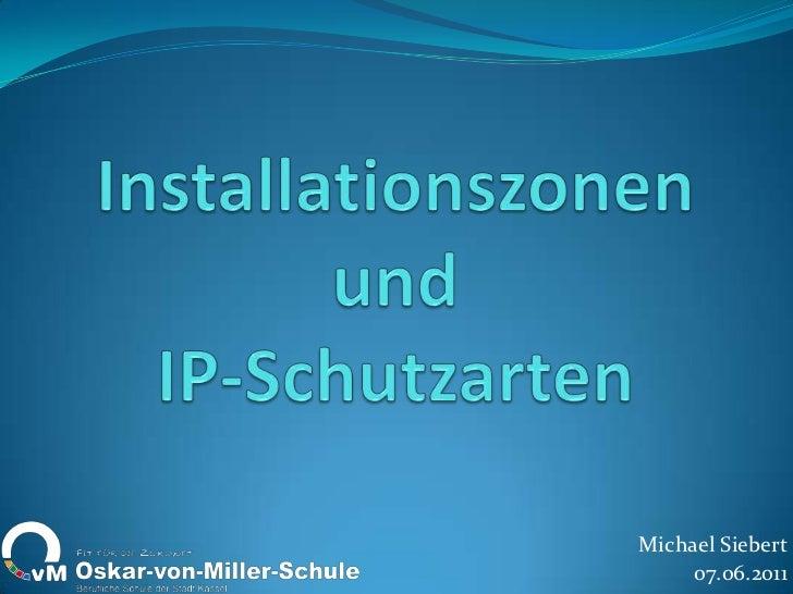 InstallationszonenundIP-Schutzarten<br />Michael Siebert<br />07.06.2011<br />