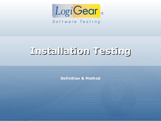 © 2011 LogiGear Corporation. All Rights ReservedInstallation TestingInstallation TestingDefinition & Method