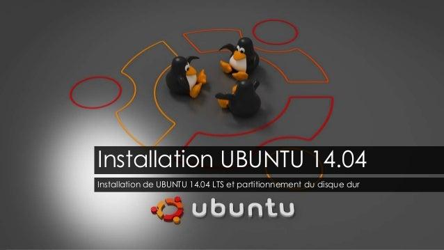 Installation UBUNTU 14.04 Installation de UBUNTU 14.04 LTS et partitionnement du disque dur