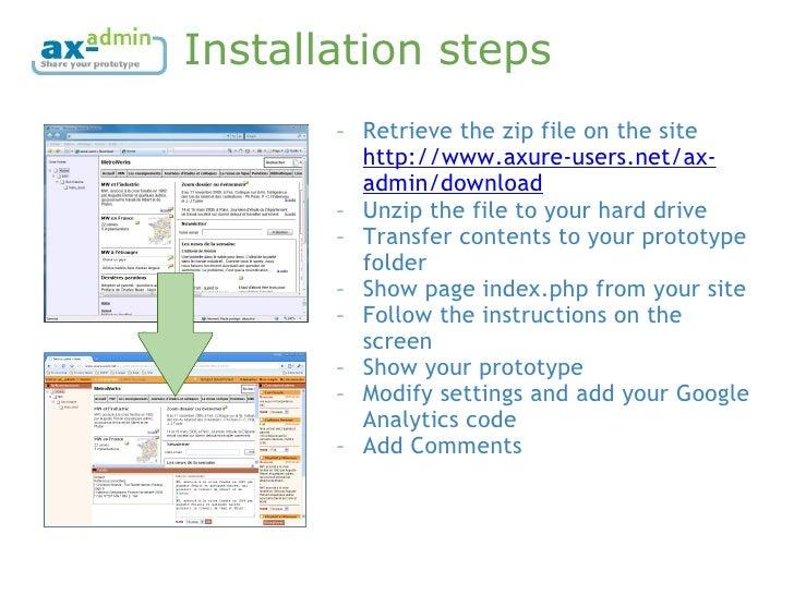 Installation steps <ul><ul><li>Retrieve the zip file on the site  http://www.axure-users.net/ax-admin/download   </li></ul...