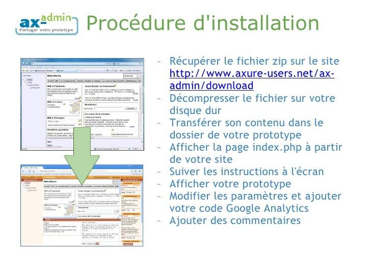 Procédure d'installation <ul><ul><li>Récupérer le fichier zip sur le site  http://www.axure-users.net/ax-admin/download   ...