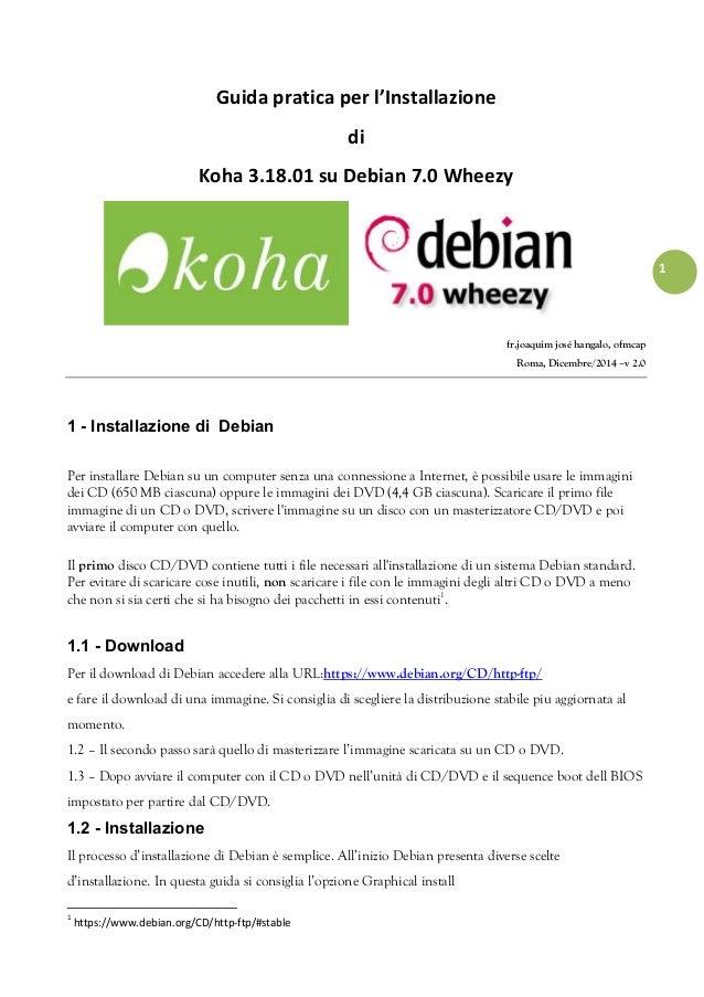 1 Guida pratica per l'Installazione di Koha 3.18.01 su Debian 7.0 Wheezy fr.joaquim josé hangalo, ofmcap Roma, Dicembre/20...