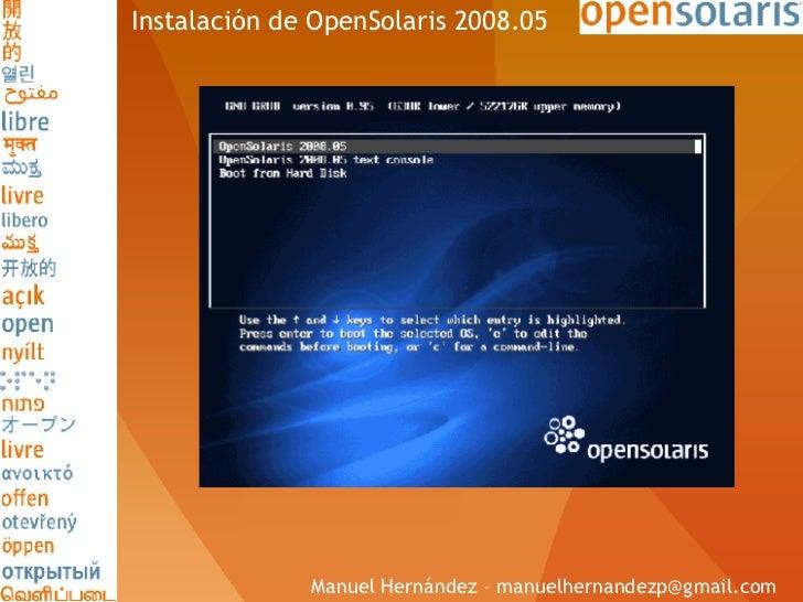 Instalación de OpenSolaris 2008.05 Manuel Hernández – manuelhernandezp@gmail.com