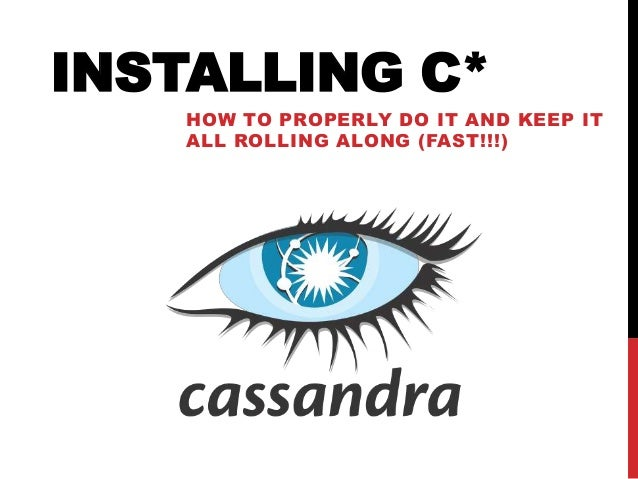 INSTALLING C* HOW TO PROPERLY DO IT AND KEEP IT ALL ROLLING ALONG (FAST!!!)