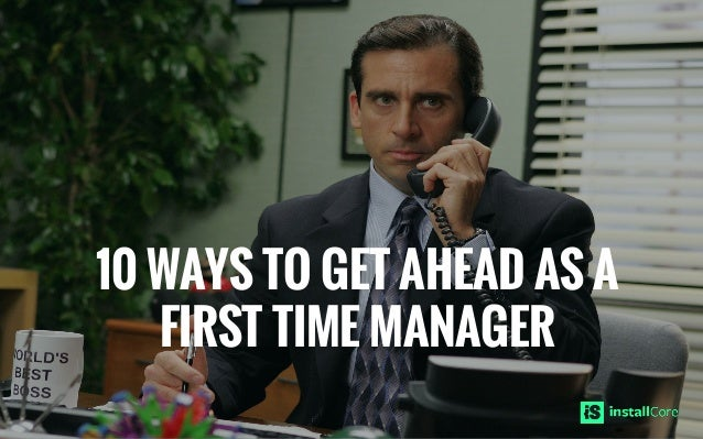 10 WAYS TO GET AHEAD AS A FIRST TIME MANAGER