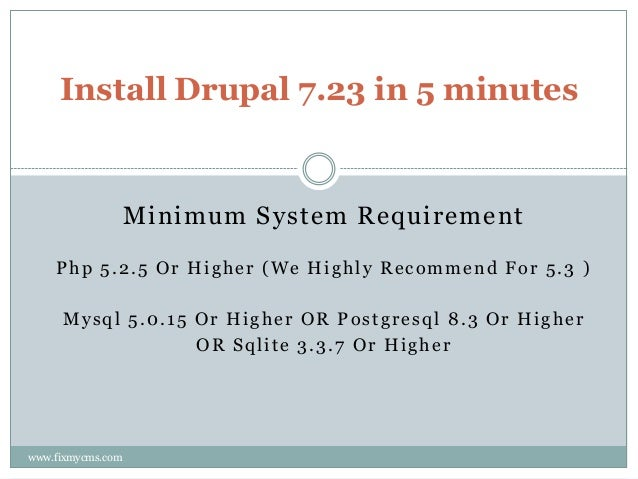 Minimum System Requirement Php 5.2.5 Or Higher (We Highly Recommend For 5.3 ) Mysql 5.0.15 Or Higher OR Postgresql 8.3 Or ...