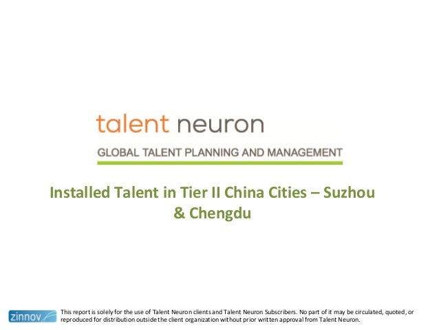 Installed Talent in Tier II China Cities – Suzhou& ChengduThis report is solely for the use of Talent Neuron clients and T...