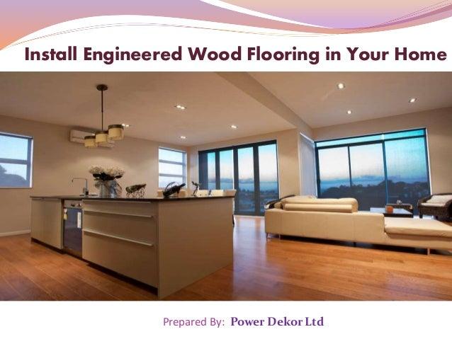 Prepared By: Power Dekor Ltd Install Engineered Wood Flooring in Your Home