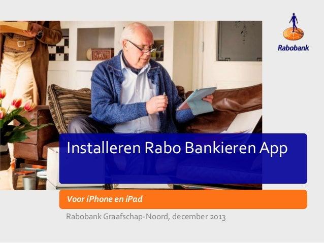 Installeren Rabo Bankieren App Voor iPhone en iPad Rabobank Graafschap-Noord, december 2013