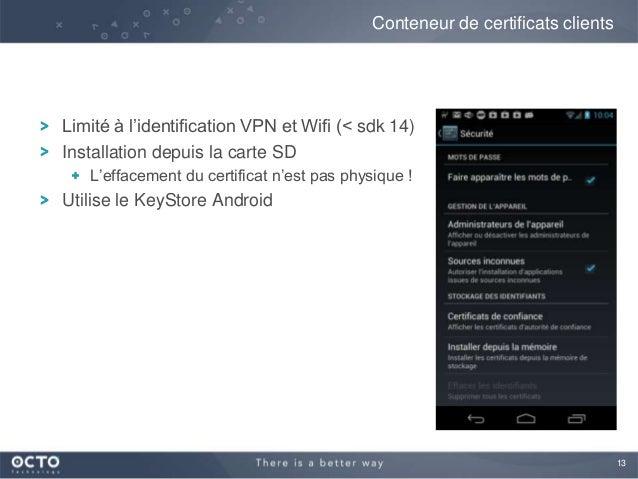 13Limité à l'identification VPN et Wifi (< sdk 14)Installation depuis la carte SDL'effacement du certificat n'est pas phys...