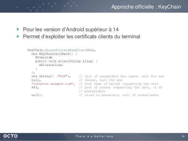 14Pour les version d'Android supérieur à 14Permet d'exploiter les certificats clients du terminalApproche officielle : Key...