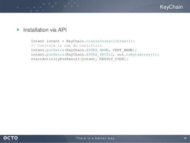16Installation via APIKeyChainIntent intent = KeyChain.createInstallIntent();// Controle le nom du certificatintent.putExt...