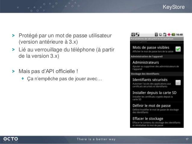 17KeyStoreProtégé par un mot de passe utilisateur(version antérieure à 3.x)Lié au verrouillage du téléphone (à partirde la...