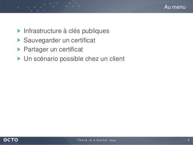 2Infrastructure à clés publiquesSauvegarder un certificatPartager un certificatUn scénario possible chez un clientAu menu