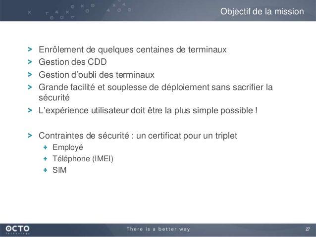 27Enrôlement de quelques centaines de terminauxGestion des CDDGestion d'oubli des terminauxGrande facilité et souplesse de...