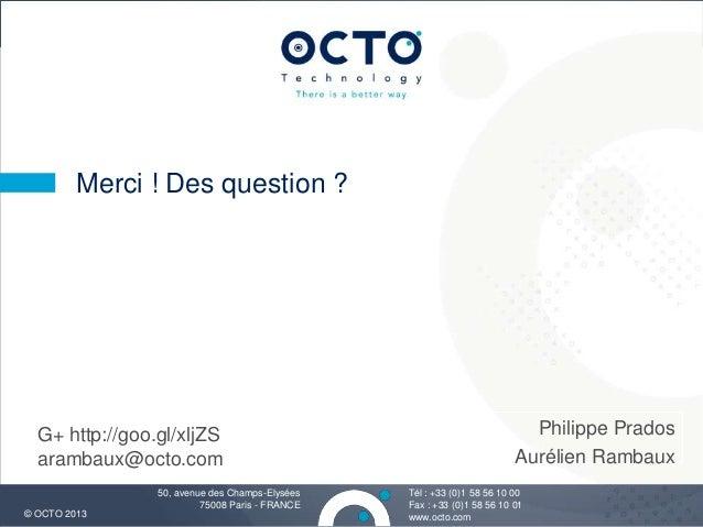 32Tél : +33 (0)1 58 56 10 00Fax : +33 (0)1 58 56 10 01www.octo.com© OCTO 201350, avenue des Champs-Elysées75008 Paris - FR...