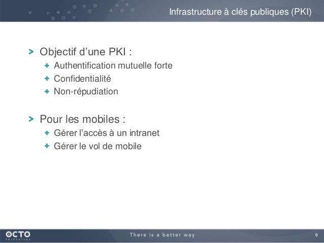6Objectif d'une PKI :Authentification mutuelle forteConfidentialitéNon-répudiationPour les mobiles :Gérer l'accès à un int...