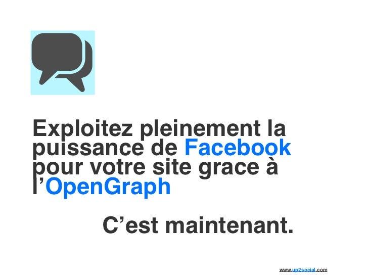 Exploitez pleinement lapuissance de Facebookpour votre site grace àl'OpenGraph      C'est maintenant.                     ...