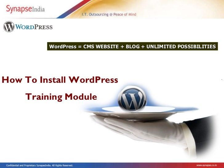 How To Install WordPress  Training Module WordPress = CMS WEBSITE + BLOG + UNLIMITED POSSIBILITIES