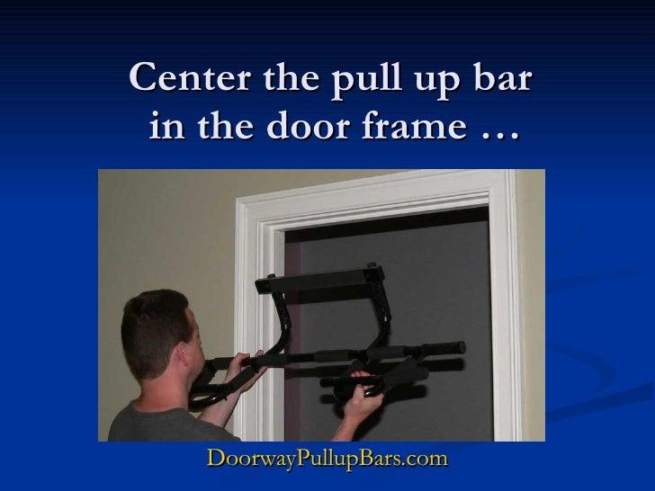 doorwaypullupbarscom 4 center the pull up bar in the door frame