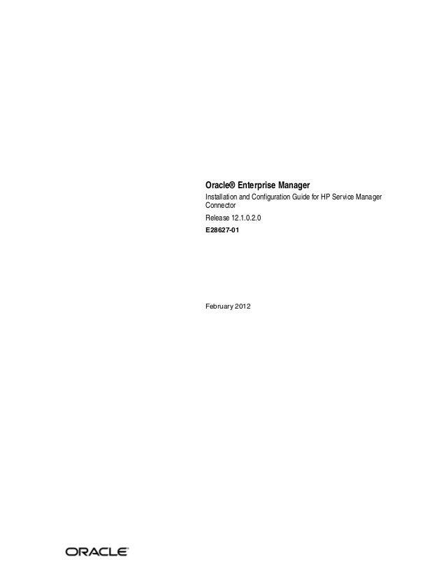 Oracle® Enterprise ManagerInstallation and Configuration Guide for HP Service ManagerConnectorRelease 12.1.0.2.0E28627-01F...