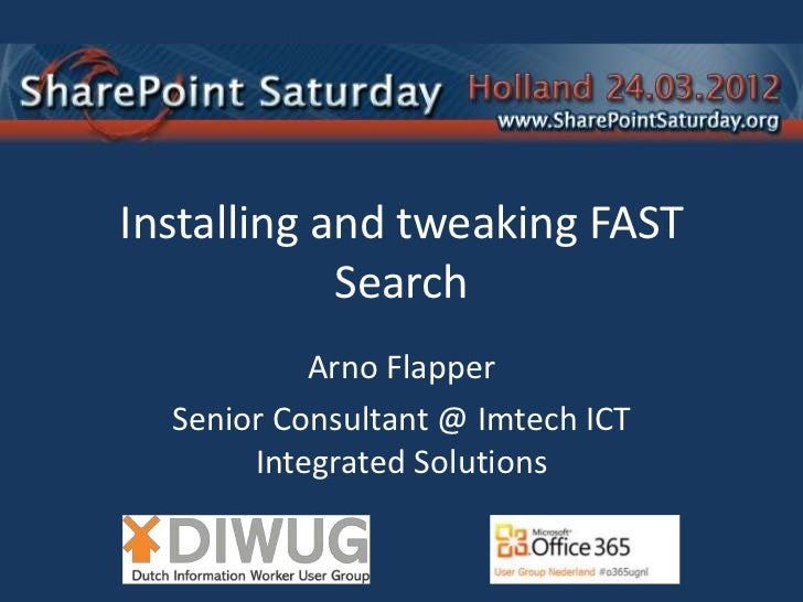 Installing and tweaking FAST            Search           Arno Flapper  Senior Consultant @ Imtech ICT       Integrated Sol...