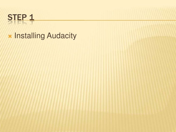 Step 1<br />Installing Audacity<br />