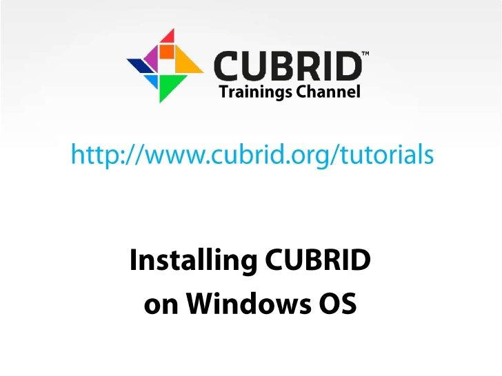 Trainings Channel<br />http://www.cubrid.org/tutorials<br />Installing CUBRID<br />on Windows OS<br />