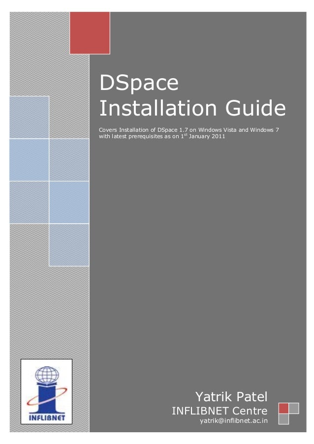 DSpaceInstallation GuideCovers Installation of DSpace 1.7 on Windows Vista and Windows 7with latest prerequisites as on 1s...